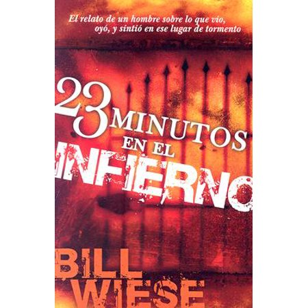 23 Minutos En El Infierno : El Relato de Un Hombre Sobre Lo Que Vio, Oyo, y Sintio En Ese Lugar de Tormento (La Cura En Un Minuto)