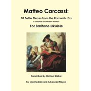 Matteo Carcassi: 10 Petite Pieces from the Romantic Era In Tablature and Modern Notation For Baritone Ukulele (Paperback)