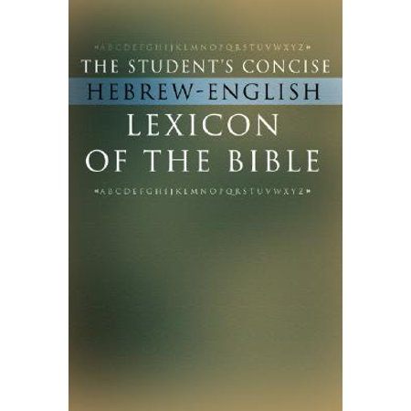 The Student's Concise Hebrew-English Lexicon of the Bible : Containing All of the Hebrew and Aramaic Words in the Hebrew Scriptures with Their Meanings in (Very Bad Words In English With Meaning)