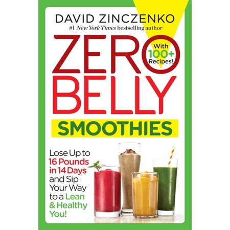 Zero Belly Smoothies : Lose up to 16 Pounds in 14 Days and Sip Your Way to A Lean & Healthy (Best Way To Lose Love Handles Male)