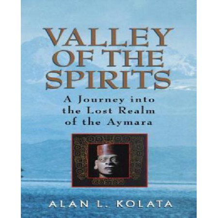 Valley Of The Spirits  A Journey Into The Lost Realm Of The Aymara