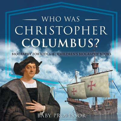 Who Was Christopher Columbus? Biography for Kids 6-8 Children's Biography Books