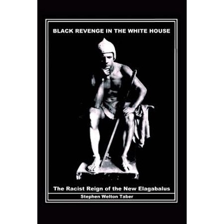 Black Revenge in the White House : The Racist Reign of the New (New White House)