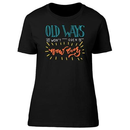 Old Ways Wont Open New Doors Tee Women's -Image by (Old Ways Won T Open New Doors)