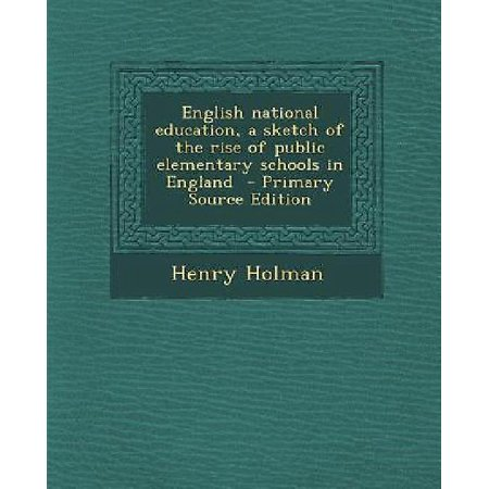 English National Education  A Sketch Of The Rise Of Public Elementary Schools In England   Primary Source Edition