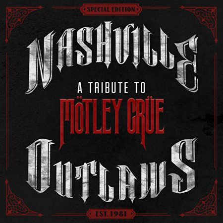Nashville Outlaws: A Tribute to Motley Crue - Nashville Outlaws: A Tribute to Motley Crue [CD]