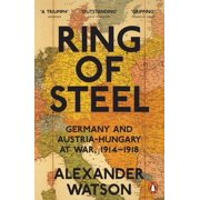 Penguin Classics Ring of Steel : Germany And Austria Hungary At War 1914-1918
