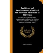 Traditions and Reminiscences, Chiefly of the American Revolution in the South: Including Biographical Sketches, Incidents, and Anecdotes, Few of Which Have Been Published, Particularly of Residents in