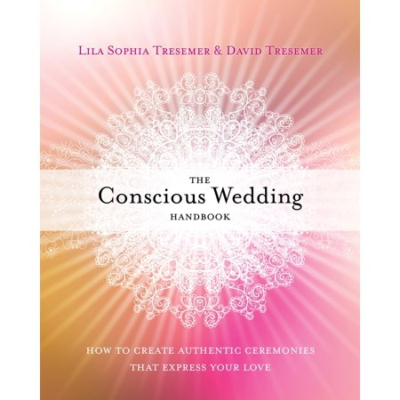 The Conscious Wedding Handbook : How to Create Authentic Ceremonies That Express Your Love](Love Express)