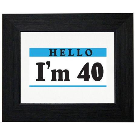 hello i m 40 happy birthday name tag 40th framed print poster wall