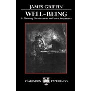 Well-Being : Its Meaning, Measurement, and Moral Importance