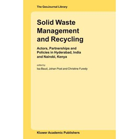 Solid Waste Management and Recycling : Actors, Partnerships and Policies in Hyderabad, India and Nairobi, Kenya