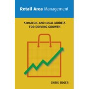 Retail Area Management : Strategic and Local Models for Driving Growth