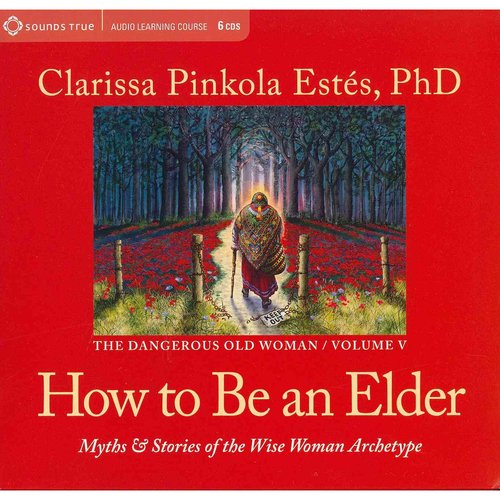 How to Be an Elder: Myths & Stories of the Wise Woman Archetype