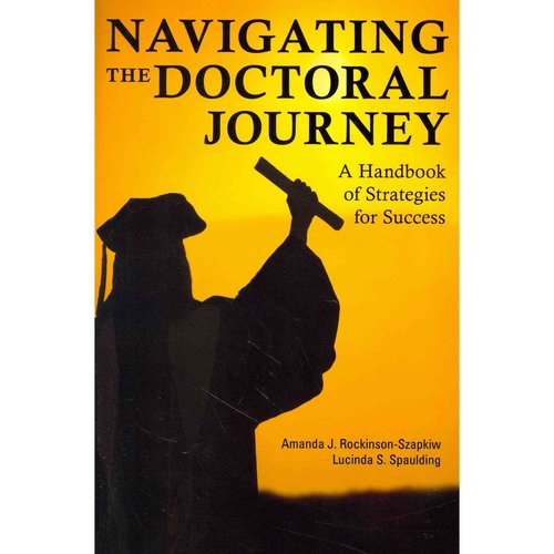 Navigating the Doctoral Journey: A Handbook of Strategies for Success