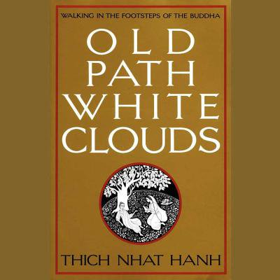 Old Path White Clouds Lib/E: Walking in the Footsteps of the Buddha (Noble 8 Fold Path Thich Nhat Hanh)