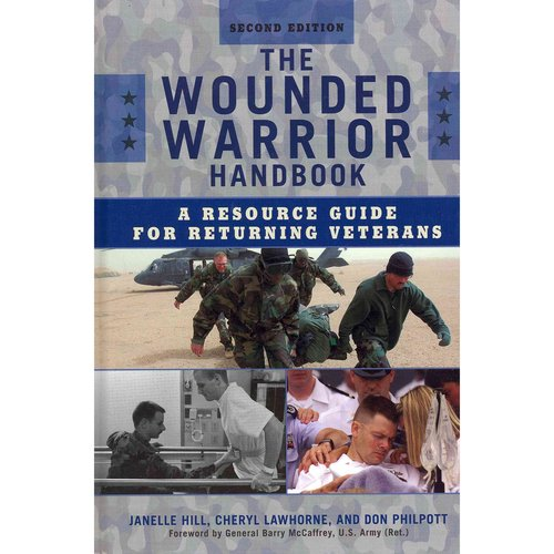 The Wounded Warrior Handbook: A Resource Guide for Returning Veterans