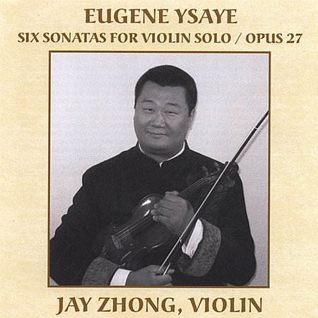 Jay Zhong   Eugene Ysaye  Six Sonatas For Violin Solo  Op  27  Cd