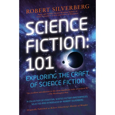 Science Fiction: 101: Exploring the Craft of Science Fiction by