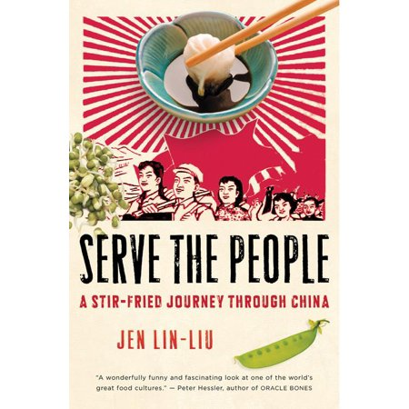 Serve the People : A Stir-Fried Journey Through China Easy Chinese Stir Fries