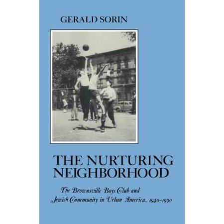 Nurturing Neighborhood : The Brownsville Boys' Club and Jewish Community in Urban America, (Best Urban Neighborhoods In America)