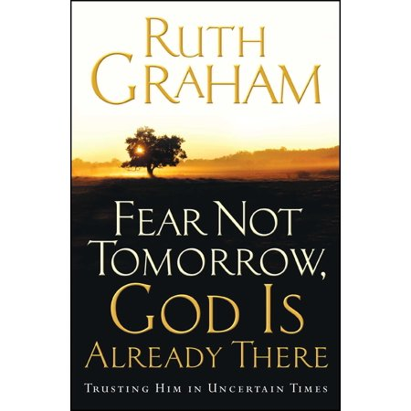 Fear Not Tomorrow, God Is Already There : Trusting Him in Uncertain (Oh For Grace To Trust Him More)