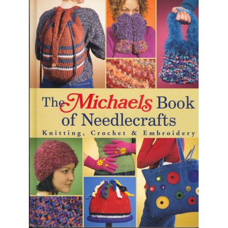 The Michaels Book Of Needlecrafts Knitting Crochet Embroidery