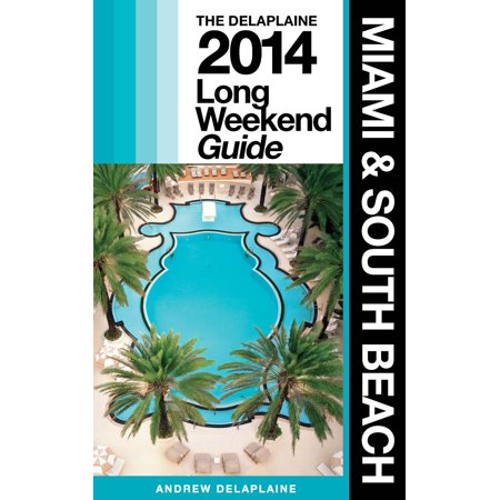 Miami & South Beach: The Delaplaine 2014 Long Weekend Guide - eBook