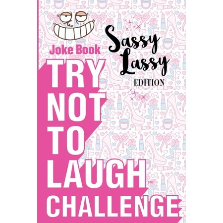 Try Not to Laugh Challenge - Sassy Lassy Edition: A Hilarious Stocking Stuffer for Girls - An Interactive Joke Book for Kids Age 6, 7, 8, 9, 10, 11, and 12 Years Old: A Wonderful Idea for Christmas (P ()