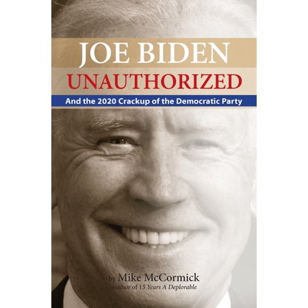 Joe Biden Unauthorized: And the 2020 Crackup of the Democratic Party (Paperback)