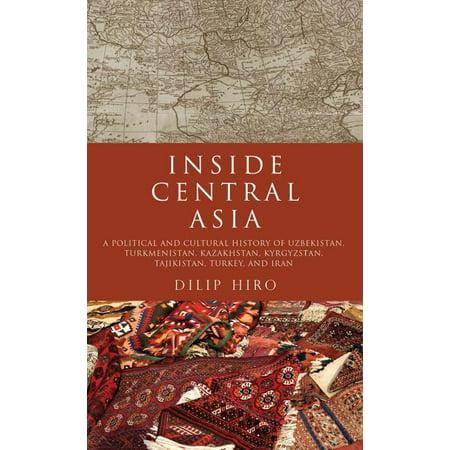 Inside Central Asia A Political And Cultural History Of Uzbekistan Turkmenistan Kazakhstan