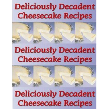 Deliciously Decadent Cheesecake Recipes - eBook