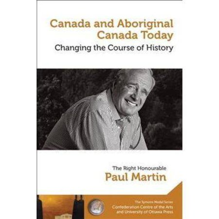 Canada and Aboriginal Canada Today / Le Canada Et Le Canada Autochtone Aujourd'hui: Changing the Course of History / Changer Le Cours De L'histoire