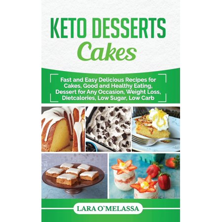 Fast Easy Halloween Desserts (Keto Desserts Cakes : Fast and Easy Delicius Recipes for Cakes, Good and Healthy Eating, Dessert for Any Occasion, Weight Loss, Dietcalories, Low Sugar, Low)