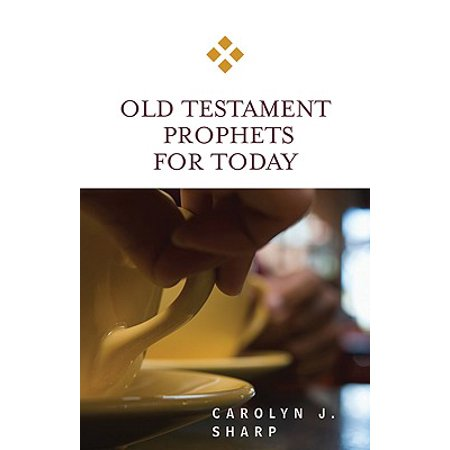 Old Testament Prophets for Today (List Of The Prophets Of The Old Testament)