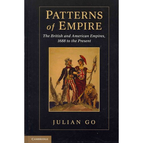 Patterns of Empire: The British and American Empires, 1688 to the Present
