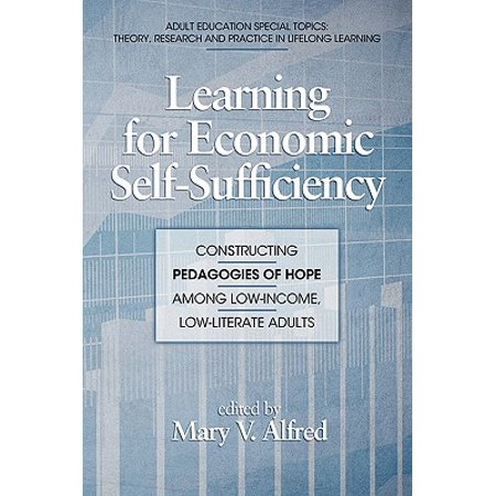 Learning for Economic Self-Sufficiency : Constructing Pedagogies of Hope Among Low-Income, Low-Literate Adults