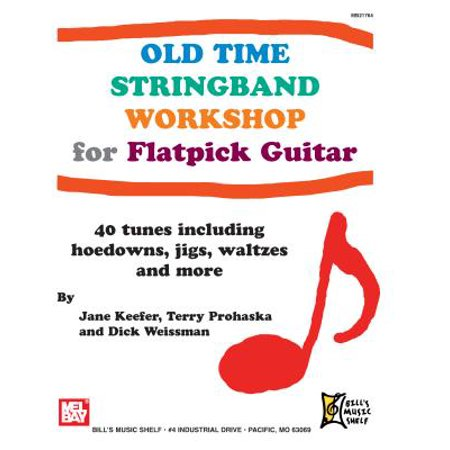 Old Time Stringband Workshop for Flatpick Guitar : 40 Tunes Including  Hoedowns, Jigs, Waltzes and More