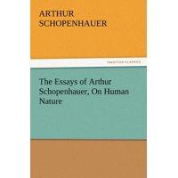 The Essays of Arthur Schopenhauer, on Human Nature