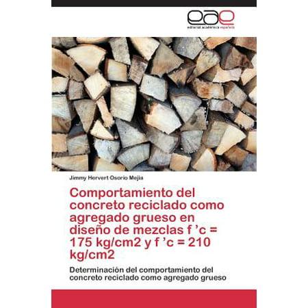 Comportamiento Del Concreto Reciclado Como Agregado Grueso En Diseno De Mezclas F C   175 Kg Cm2 Y F C   210 Kg Cm2