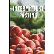 Intermittent Fasting Beginners Guide to Intermittent Fasting 8: 16 Diet Steady Weight loss to keep you lean and healthy + Dry Fasting: Guide to Miracle of Fasting (Paperback)