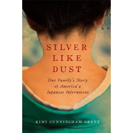 Silver Like Dust: One Family's Story of America's Japanese Internment - (Reading Like A Historian Japanese Internment Answer Key)