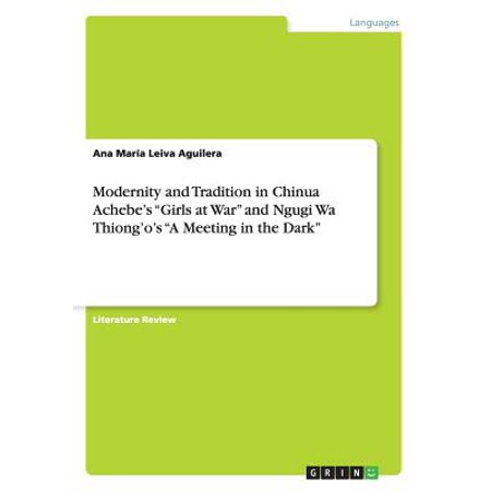 Modernity and Tradition in Chinua Achebe's Girls at War and Ngugi Wa Thiong'o's a Meeting in the