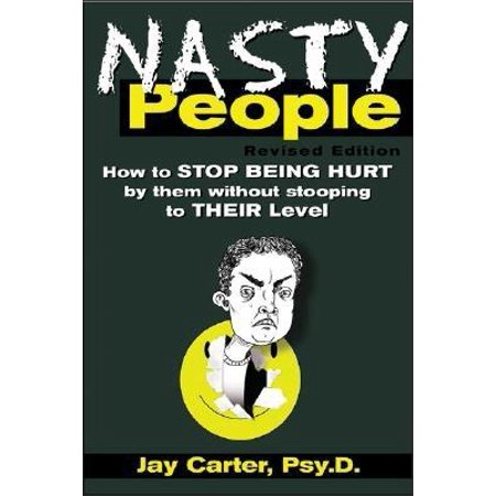 Nasty People: How to Stop Being Hurt by Them Without Stooping to Their Level (Paperback)