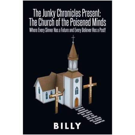 The Junky Chronicles Present: The Church of the Poisened Minds: Where Every Sinner Has a Future and Every Believer Has a Past!