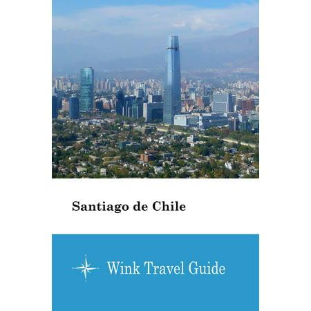 Santiago de Chile - eBook (Best Places To Live In Santiago Chile)