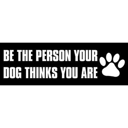Be the Person Your Dog Thinks You Are Sticker Decal(funny pet rescue) Size: 3 x 9 inch