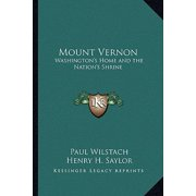 Mount Vernon : Washington's Home and the Nation's Shrine
