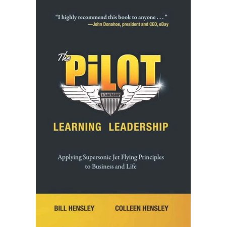The Pilot--Learning Leadership: Applying Supersonic Jet Flying Principles to Business and Life - (New Supersonic Passenger Jet Set For Takeoff)