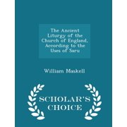 The Ancient Liturgy of the Church of England, According to the Uses of Saru - Scholar's Choice Edition